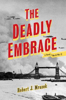 The Deadly Embrace: A Novel of World War II