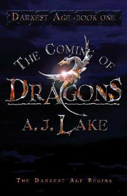 The Coming of Dragons: Darkest Age Book I