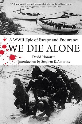 We Die Alone: A WWII Epic of Escape and Endurance