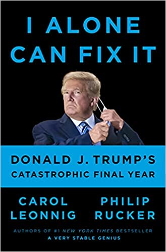 I Alone Can Fix It: Donald J. Trump's Catastrophic Final Year