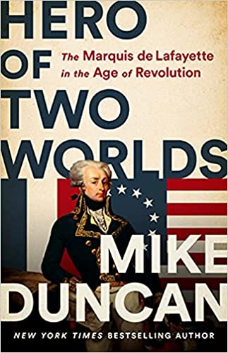 Hero of Two Worlds: The Marquis de Lafayette and the Age of Revolution