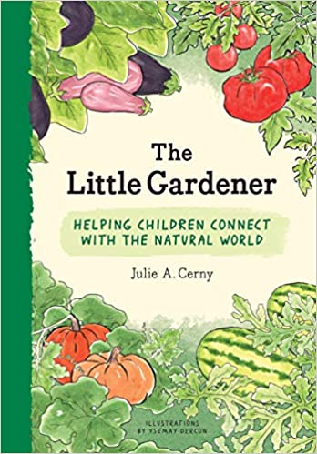 The Little Gardener: Inspire Children to Connect with the Natural World