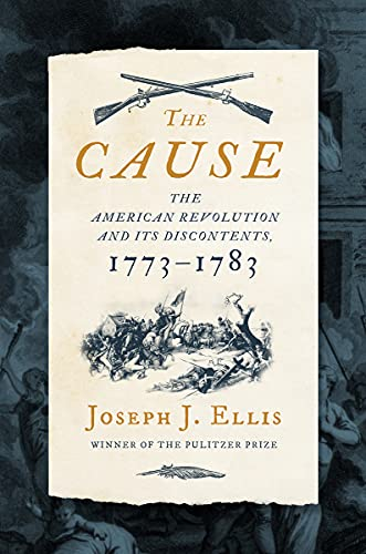 The Cause: The American Revolution and Its Discontents, 1773?1783