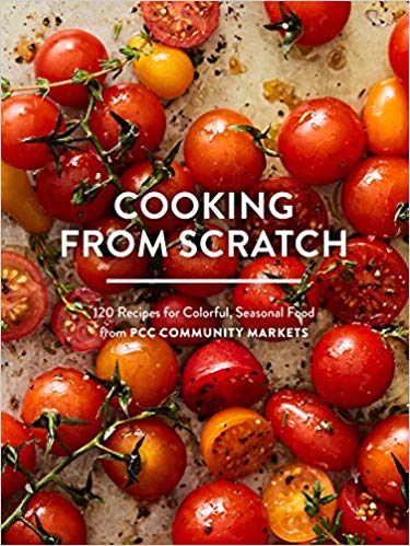 Cooking from Scratch: 120 Recipes for Colorful, Comforting Seasonal Food from PCC Community Markets