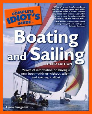The Complete Idiot's Guide to Boating and Sailing, 3rd Edition